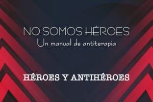 No somos héroes Ep. 1 - Héroes y antihéroes