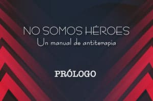 No somos héroes - Prólogo - Héroes y antihéroes