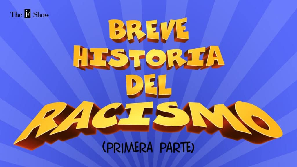 The IF Show T01E08 · Breve Historia del Racismo (1ª parte) · Ibai Fernández