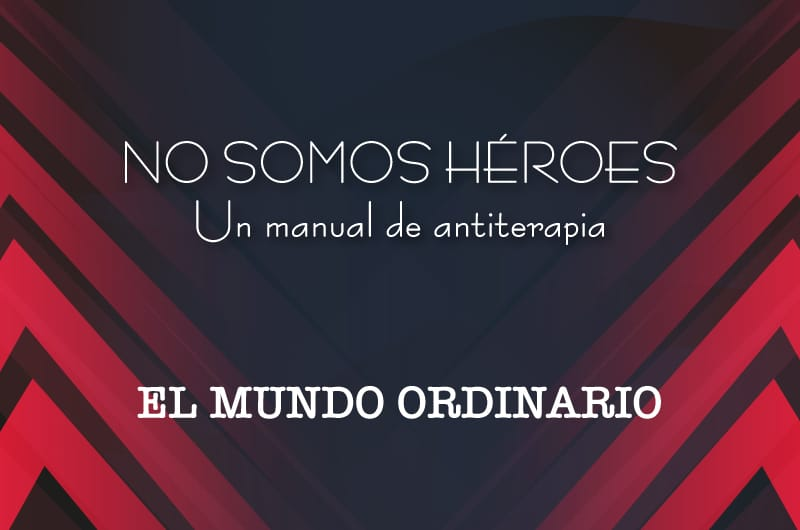 No somos héroes Ep. 2 - El mundo ordinario