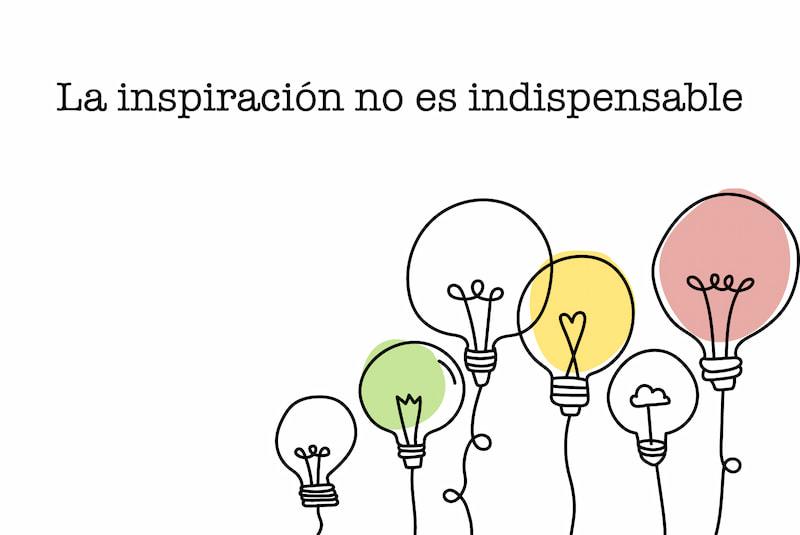 La inspiración no es indispensable
